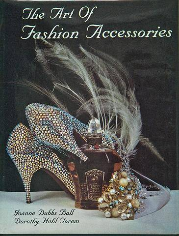 The Art of Fashion Accessories, a Twentieth Century Perspective-SIGNED Ball, Joanne D. and Dorothy H. Torem [Near Fine] [Hardcover]