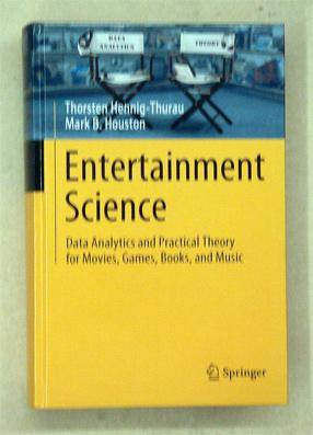 Entertainment Science. Data Analytics and Practical Theory for Movies, Games, Books, and Music. Hennig-Thurau, Thorsten u. Mark B. Houston [ ] [Softc