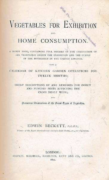 Vegetables for Home and Exhibition and Home Consumption . with a Calendar of Kitchen Garden Operations . Beckett, Edwin [ ] [Hardcover]