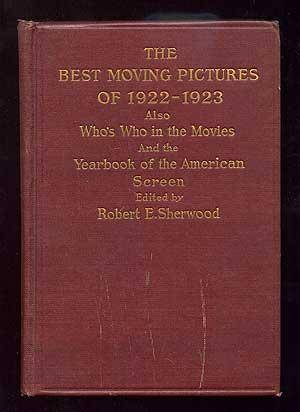 The Best Moving Pictures of 1922-1923 Also Who's Who in the Movies and the Yearbook of the American Screen SHERWOOD, Robert E., editor [Near Fine] [H
