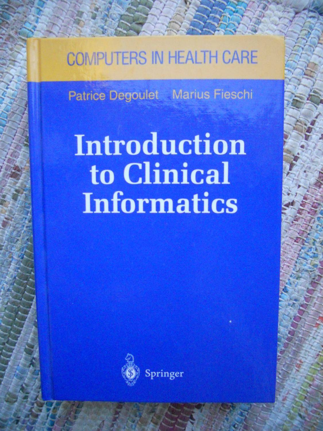 Introduction to clinical informatics - Computers in health care Patrice Degoulet - Marius Fieschi [ ]