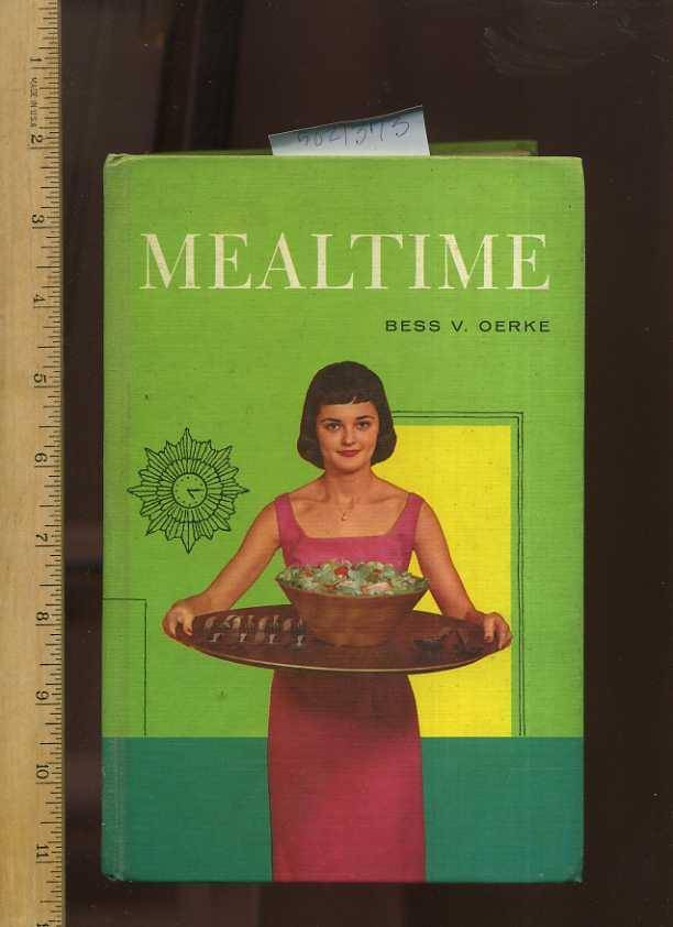 Mealtime [A Cookbook / Recipe Collection / Compilation of Fresh Ideas, Traditional / Regional Fare, Comprehensive Cooking Instructions & Techniques E