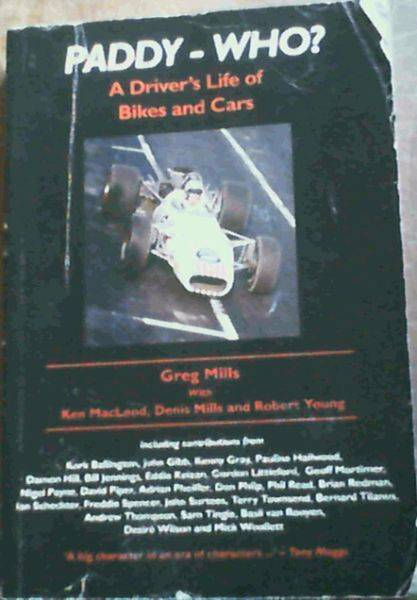 Paddy - Who? : A Driver's Life of Bikes and Cars Mills, Greg ; Macleod, Ken; Mills, Denis; Young, Robert [Fair] [Softcover]