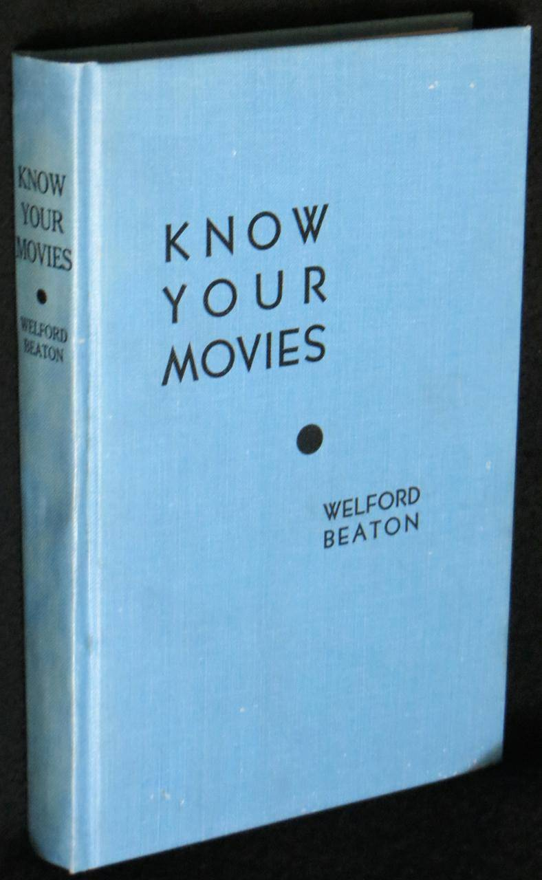 Know Your Movies: The Theory and Practice of Motion Picture Production Beaton, Welford; foreword by Cecil B. DeMille [Bartlett Cormack] [Very Good] [