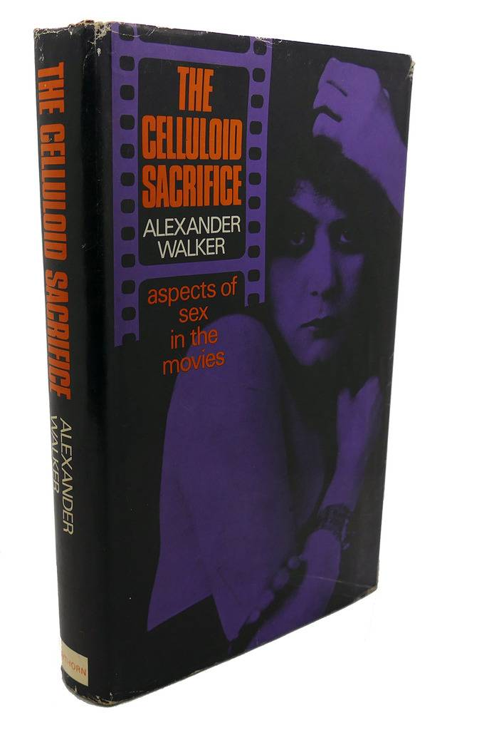 THE CELLULOID SACRIFICE : Aspects of Sex in the Movies Alexander Walker [ ] [Hardcover]