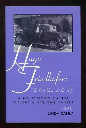 Hugo Boss Friedhofer: The Best Years of His Life: A Hollywood Master of Music for the Movies Danly, Linda, ed. [Fine] [Hardcover]