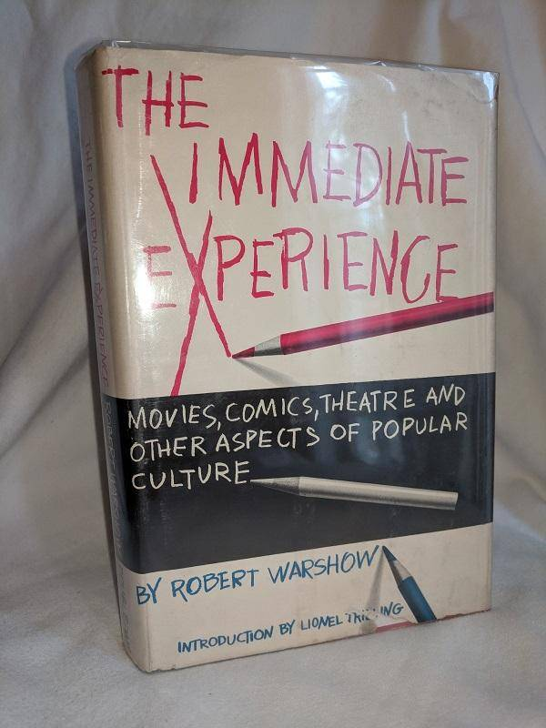 The Immediate Experience: Movies, Comics, Theatre and Other Aspects of Popular Culture Warshow, Robert [Very Good] [Hardcover]