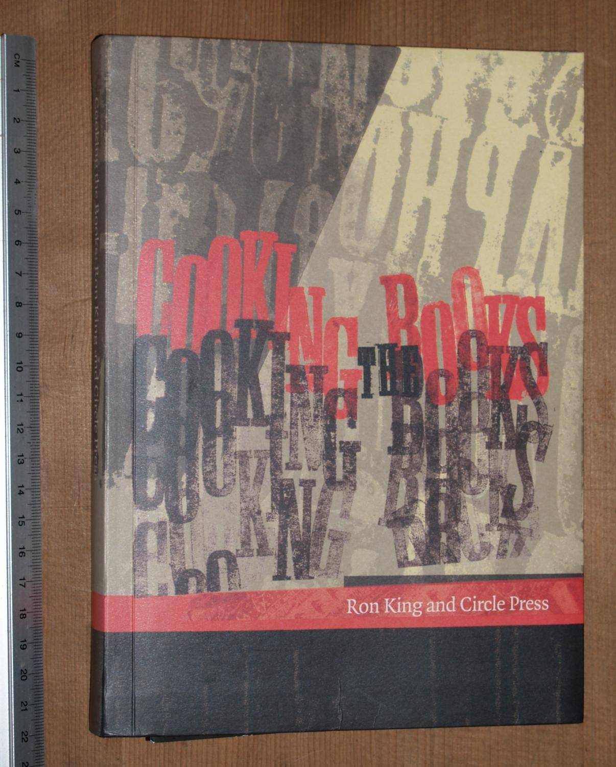 Cooking the books - Ron King and Circle Press. Essay by Andrew Lambirth, descriptions and commentary by Ron King [Very Good] [Softcover]