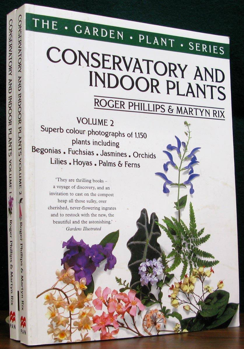 CONSERVATORY AND INDOOR PLANTS. The Garden Plant Series. PHILLIP, Roger. & RIX, Martyn. [ ]