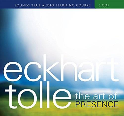 The Art of Presence (Sounds True Audio Learning Course)