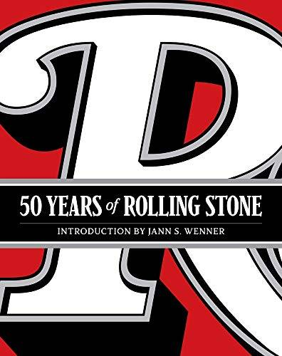 50 Years of Rolling Stone - The Music, Politics and People that Changed Our Culture