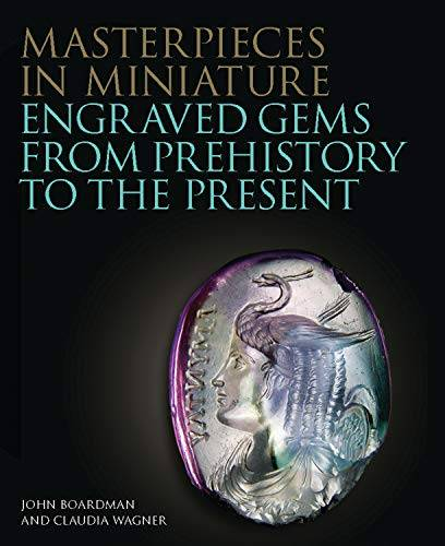 Masterpieces in Miniature: Engraved Gems from Prehistory to the Present (The Philip Wilson Gems and Jewellery Series)