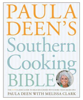 Paula Deen's Southern Cooking Bible Cookbook By Paula Deen with Melissa Clark
