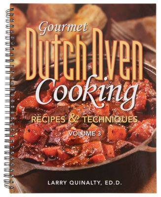 Gourmet Dutch Oven Cooking, Volume 3 Cookbook by Larry Quinalty