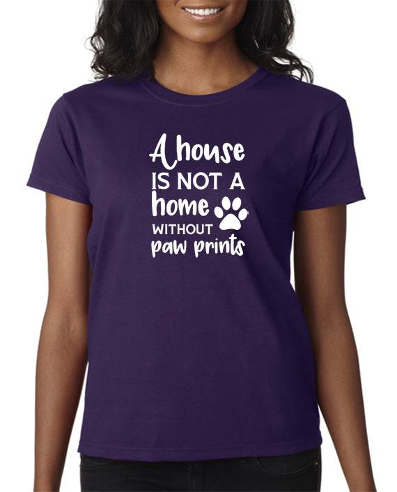 DesignerTeez A House is Not a Home Without Paw Prints T-Shirt