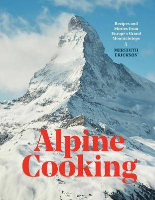 Alpine Cooking by Meredith Erickson