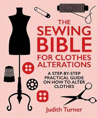 The Sewing Bible For Clothes Alterations by Judith Turner