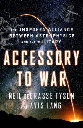Accessory to War by Neil Degrasse Tyson