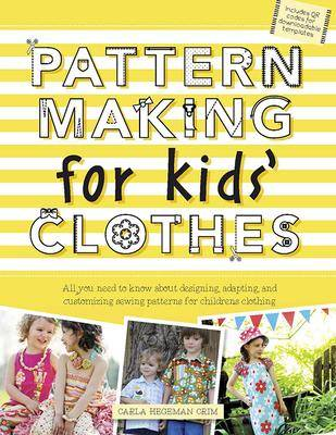 Pattern Making for Kids' Clothes by Carla Hegeman Crim