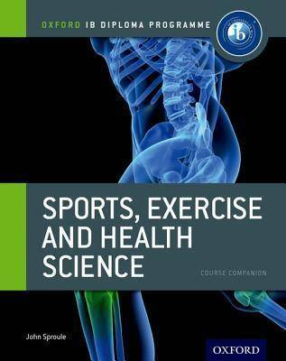 Oxford IB Diploma Programme: Sports, Exercise and by John Sproule