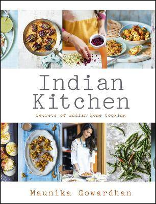 Indian Kitchen: Secrets of Indian home cooking by Maunika Gowardhan