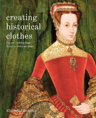 Creating Historical Clothes by Elizabeth Friendship