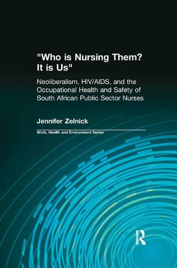 Routledge Who is Nursing Them? It is UsNeoliberalism  HIV/AIDS  and the Occupational Health and Safe