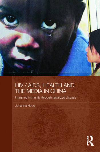 Routledge HIV/AIDS  Health and the Media in ChinaImagined Immunity Through Racialized Disease