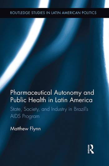 Routledge Pharmaceutical Autonomy and Public Health in Latin AmericaState  Society and Industry in B