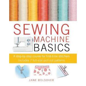 Sewing Machine Basics by Jane Bolsover