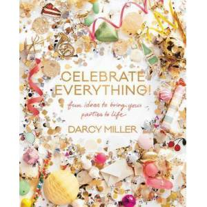 Celebrate Everything! by Darcy Miller