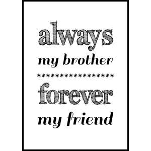 Bildverkstad Always my brother forever my friend - Svart