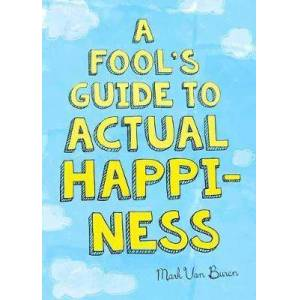 Fool's Guide to Actual Happiness