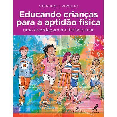 Livro - Educando Crianças Para a Aptidão Física - Uma Abordagem Multidisciplinar - Unissex