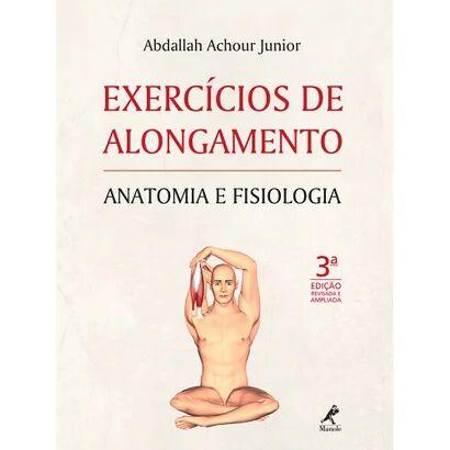 Livro - Exercícios de Alongamento - Anatomia e Fisiologia 3ª ed. Revisada e Ampliada - Unissex