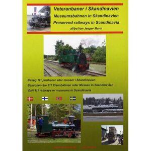 Jesper Mann Veteranbaner i Skandinavien - DK/ENG/TYSK: Besøg 111 jernbaner eller museer i Skandinavien