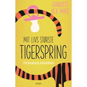 Charlotte Heje Haase Mit Livs Største Tigerspring - En Barselsdagbog, Bog Af Charlotte Heje Haase
