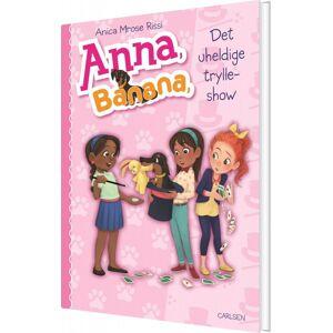 Anna, Banana 8 - Det Uheldige Trylleshow - Anica Mrose Rissi - Bog