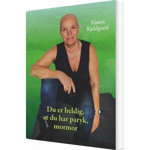Du Er Heldig, At Du Har Paryk, Mormor - Annett Kjeldgaard - Bog