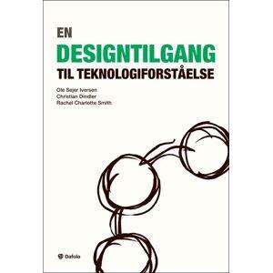 En Designtilgang Til Teknologiforståelse - Ole Sejer Iversen - Bog