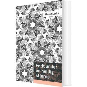 Født Under En Heldig Stjerne - Hanne Løcke - Bog