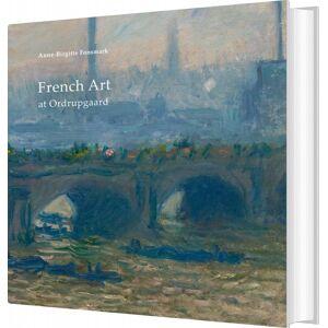 ART French Art At Ordrupgaard - Anne-birgitte Fonsmark - Bog