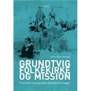 Mission Grundtvig, Folkekirke Og Mission - Hans Raun Iversen - Bog