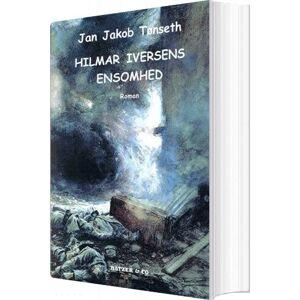 Hilmar Iversens Ensomhed - Jan Jakob Tønseth - Bog