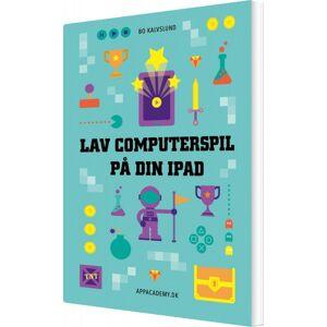 Apple Lav Computerspil På Din Ipad - Bo Kalvslund - Bog