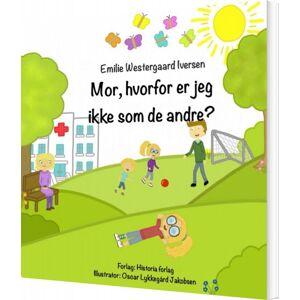 Mor, Hvorfor Er Jeg Ikke Som De Andre? - Emilie Westergaard Iversen - Bog