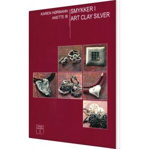 ART Smykker I Art Clay Silver - Karen Hørmann - Bog