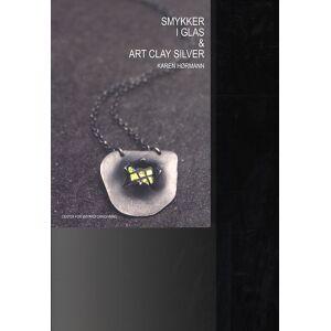 ART Smykker I Glas Og Art Clay Silver - Karen Hørmann - Bog