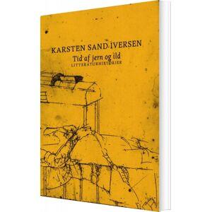 Tid Af Jern Og Ild - Karsten Sand Iversen - Bog