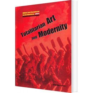 ART Totalitarian Art And Modernity - Jacob Wamberg - Bog